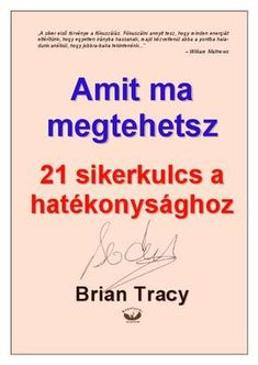 "Cover of ""Brian Tracy - Amit Ma Megtehetsz"" Learning Methods, Brian Tracy, Life Motivation, Author, Relationship, Writing, Education, Reading, Memes"
