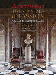 The Hardcover of the Jacques Garcia: Twenty Years of Passion: Chateau du Champ de Bataille by Jacques Garcia, Alain Stella French Wine, French Art, French Style, Ex Libris, Champs, Jean Louis Deniot, Wine Chateau, Paris Country, Libros