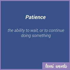 Meaning: PATIENCE - the ability to wait, or to continue doing something   - Lerni Words