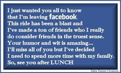 When someone says 'goodbye' to you on facebook, don't worry. He'll be back after lunch, or dinner.