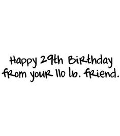 Happy 29th birthday from your 110 lb friend. | Joann's online -- HILARIOUS. I need to put this on the inside of all my gf's cards now that we're old and NOT 110 lbs :P #compartirvideos #happybirthday