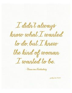 But I knew the kind of woman I wanted to be.