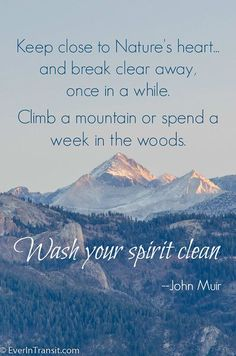 Nature will wash your spirit clean  | Favorite John Muir Quotes