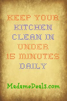 How to have a Clean Kitchen in under 15 Minutes Daily.