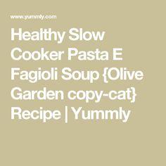 Healthy Slow Cooker Pasta E Fagioli Soup {Olive Garden copy-cat} Recipe | Yummly