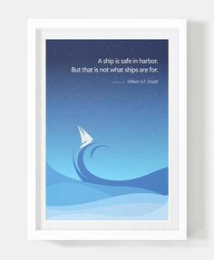 """""""A ship is safe in harbor, but that is not what ships are made for."""" - William G.T. Shedd. Shop at Radians Design: https://radiansdesign.com/products/a-ship-is-safe-in-harbor-made-for-motivational-poster-print"""