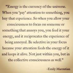 """The attention and energy you give someone or something is you """"paying"""" for that experience, spend wisely."""