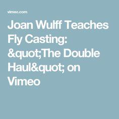 "Joan Wulff Teaches Fly Casting: ""The Double Haul"" on Vimeo"