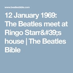12 January 1969: The Beatles meet at Ringo Starr's house | The Beatles Bible