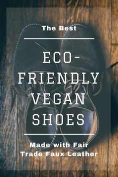 5 Vegan Fair Trade Shoe Brands Using Eco Friendly Faux Leather - Vegans with Appetites - Shoes - Our top picks for vegan leather shoes for men and women! Find out why it is so important to buy sus - Ethical Shoes, Ethical Clothing, Sustainable Clothing, Sustainable Fashion, Sustainable Living, Sustainable Products, Quotes Vegan, Vegan T Shirt, Fair Trade Fashion