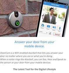iDoorCam: Answer door from mobile device iDoorCam is a WiFi enabled doorbell that let's you see, hear and speak to your visitor from your mobile device - anytime, anywhere.