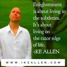 Enlightenment Wisdom from iKE ALLEN.  www.iKEALLEN.com  #ikeallen #enlightened #enlighten #enlightenment #awareness #awakening #acim #byronkatie #oprah #mattkahn #newthought #eckharttolle