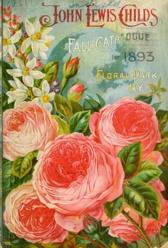 of the World' roses illustration. Front cover of John Lewis Childs' Fall Catalogue for John Lewis Childs. Floral Park, N. Vintage Diy, Pub Vintage, Images Vintage, Vintage Labels, Vintage Ephemera, Vintage Postcards, Vintage Cards, Garden Catalogs, Seed Catalogs