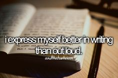 It's so much easier that way. To express yourself in writing rather than out loud. Some of the quietest people have the loudest voice in writing. Because they are always thinking. In Writing, Writing Tips, Writing Quotes, Writing Songs, Writing Letters, Justgirlythings, All That Matters, My Philosophy, Tips & Tricks