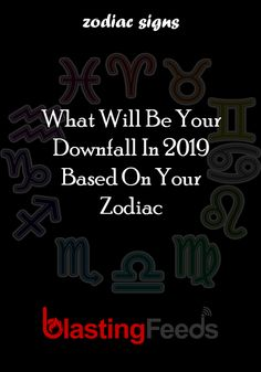 What Will Be Your Downfall In 2019 Based On Zodiac Aries Horoscope Cancer