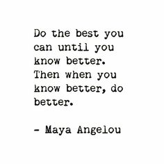 Do the best you can until you know better. Then when you know better, do better. Disrespect Quotes, Inspiring Quotes About Life, Inspirational Quotes, Early Childhood Quotes, Excuses Quotes, Quotes To Live By, Me Quotes, Vegan Quotes, Classroom Quotes