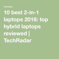 10 best 2-in-1 laptops 2016: top hybrid laptops reviewed   TechRadar