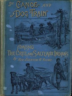 By canoe and dog-train among the Cree and Salteaux Indians  - Front Cover 1