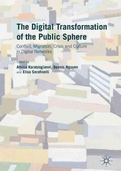 The Digital Transformation of the Public Sphere: Conflict, Migration, Crisis and Culture in Digital Networks