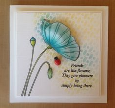"""""""Friends are like flowers - they give pleasure by simply being there."""" Penny Black stamp, Memory box stencil"""