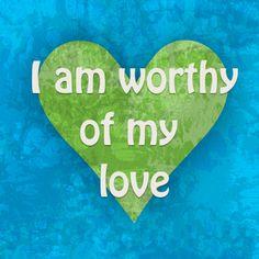 I am worthy of my love.