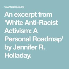 An excerpt from 'White Anti-Racist Activism: A Personal Roadmap' by Jennifer R. Holladay.