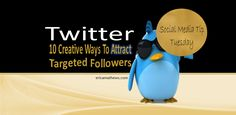 Twitter: 10 Creative Ways To Attract Targeted Followers…