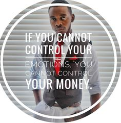 If you cannot control your emotions, you cannot control your money | BLOG