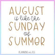 August is like the Sunday of Summer Teacher Quotes, Back To School, Sunday, Inspirational Quotes, Teaching, How To Plan, Summer, Instagram, Life Coach Quotes