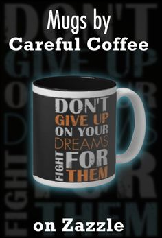 Inspirational Mug designed by Careful Coffee. Don't give up on your dreams, fight for them. Funny Coffee Mugs, Coffee Humor, Custom Gifts, Customized Gifts, Youth Day, Pretty Packaging, You Gave Up, Don't Give Up, Mug Designs