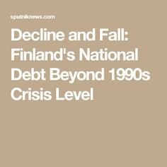 Decline and Fall: Finland's National Debt Beyond 1990s Crisis Level