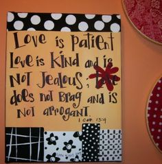 "Love is Patient, Love is Kind At a wedding the pastor said try replacing love with I. ""I am patient, I am kind"""