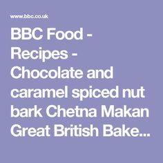 BBC Food - Recipes - Chocolate and caramel spiced nut bark Chetna Makan Great British Bake Off