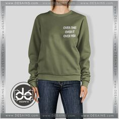 Buy Sweatshirt Over this Over it Over You Sweater Womens and Sweater Mens
