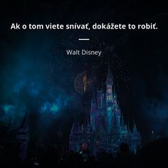 Ak o tom viete snívať, dokážete to robiť. True Words, Walt Disney, Motivation, Quotes, Movies, Movie Posters, Deep, Quotations, Film Poster