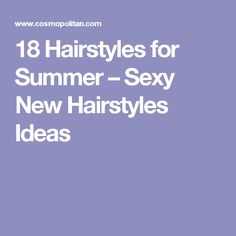 18 Hairstyles for Summer – Sexy New Hairstyles Ideas