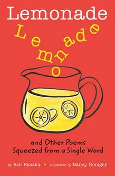 Lemonade and Other Poems Squeezed from a Single Word, by Bob Raczka, Illustrated by Nancy Doniger