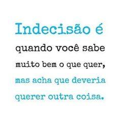 """psicoonline: """"Indecisão é quando você sabe muito bem o que quer, mas acha que deveria querer outra coisa. (em Aracaju, Brazil) """""""