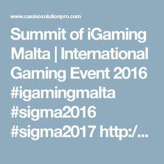 Summit of iGaming Malta | International Gaming Event 2016  #igamingmalta #sigma2016 #sigma2017  http://www.casinosolutionpro.com/summit-igaming-malta/