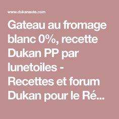 Gateau au fromage blanc 0%, recette Dukan PP par lunetoiles - Recettes et forum Dukan pour le Régime Dukan
