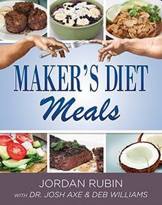 Maker's Diet Meals: Biblically-Inspired Delicious and Nutritous Recipes for the Entire Family by Jordan Rubin