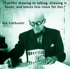 """I prefer drawing to talking. Drawing is faster, and leaves less room for lies."" -Le Corbusier www.InteriorsBYMI.com  #Design #Visionary #Inspiration"