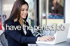Bucket List: Have the Perfect Job...done! The perfect one for me 2013