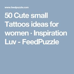 50 Cute small Tattoos ideas for women · Inspiration Luv - FeedPuzzle