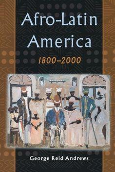 Afro-Latin America, 1800-2000 by George Reid Andrews http://www.amazon.com/dp/0195152336/ref=cm_sw_r_pi_dp_BeI1wb1TGSEC1