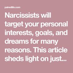 Narcissists will target your personal interests, goals, and dreams for many reasons. This article sheds light on just a few.