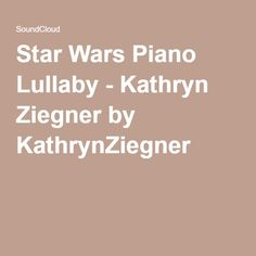 Star Wars Piano Lullaby - Kathryn Ziegner by KathrynZiegner