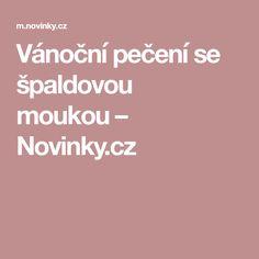 Vánoční pečení se špaldovou moukou– Novinky.cz