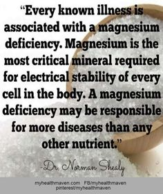 According to Dr. Norman Shealy, magnesium deficiencies may be responsible for more diseases than any other nutrient.