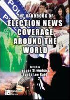 The handbook of election news coverage around the world / edited by Jesper Strömbäck and Lynda Lee Kaid